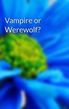Vampire or Werewolf? by ladyhera99