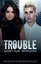 "Trouble-""Don't play with love"" ||Jelena FF|| ✔  by BelieberMalikZMJB"