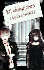 Mi  vampiresa (Ayato x lectora) {EDITANDO} by LeeYongWoon