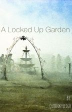 A Locked Up Garden by queenkyleigh