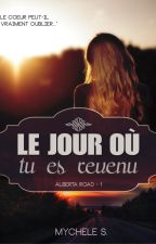 ALBERTA ROAD - 1 - Le jour où tu es revenu by Mychele_Sorel