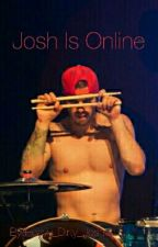Josh Is Online (Josh Dun Fanfiction) by Heavy_Dirty_Joshua