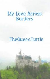 My Love Across Borders by TheQueenTurtle