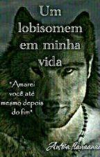 Um Lobisomem  Em Minha Vida.Livro 01. (REVISADO) by flaviaanaa