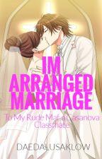 IM ARRANGED MARRIAGE TO MY RUDE MAFIA CASSANOVA  CLASSMATE by DAEDALUSAKLOW