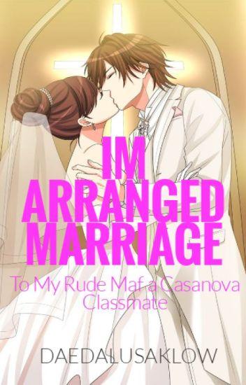 IM ARRANGED MARRIAGE TO MY RUDE MAFIA CASSANOVA  CLASSMATE