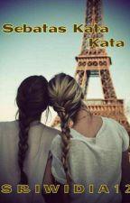 Sebatas Kata Kata  by Sriwidia12