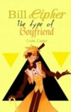 Bill Cipher's The Type of Boyfriend by -CallMeTordLarsson