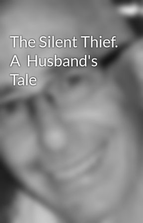 The Silent Thief. A  Husband's Tale by PeterForster