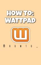 How To: Wattpad by howto_