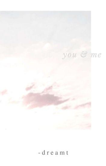 ❝ you & me ❞