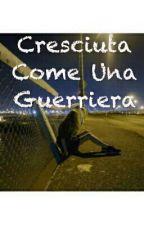 Cresciuta Come Una Guerriera by manighiacciate_