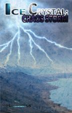 Ice Crystal: Chaos Storm (book 2) by kam10168