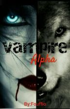 Vampire❌Alpha by Fouffio
