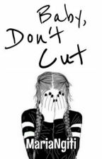 Baby, Don't Cut by MariaNgiti