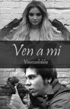 Ven a mi  by Vanesadoblas