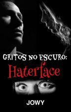 Gritos No Escuro: HaterFace  by JonnyRm