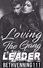 Loving The Gang Leader  (completed) (1st book) (editing) by beth_venning