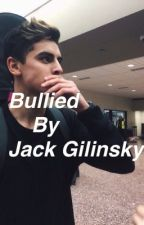 Bullied By Jack Gilinsky by kissesforgilinsky