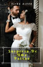 Surpresas De Uma Paixão/ Trilogia Surpresas-Livro 3 by ElisaAlvessj