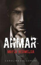 4 - Ahmar - Mafia Vermelha - Livro 4 by bcarolina2310