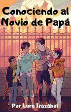 Conociendo al Novio de Papá (Superbat) by LureIrazabal