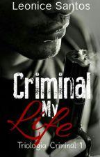 Criminal My Life ( Triologia Criminal ) by LhSantos08