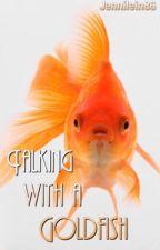 Talking with a Goldfish (abgeschlossen) by jennilein86