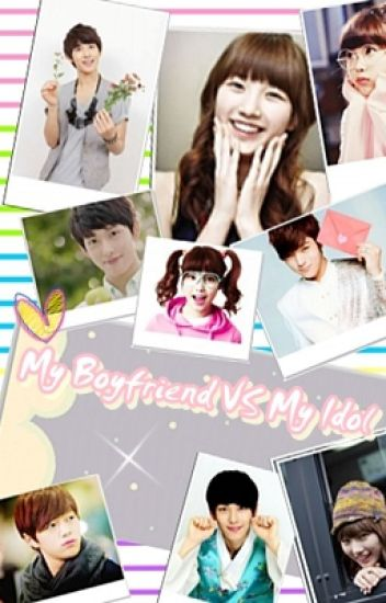 My boyfriend VS My IDOL