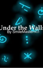 Under the Walls by SmileMaster603