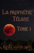 La prophétie Télane, livre 1 : Les manuscrits perdus. by Carazachiel
