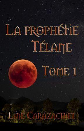 La prophétie Télane, TOME UN by Carazachiel