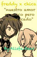 """Freddy X Chica   """"Nuestro Amor Es Unico Pero Complicando"""" by alifazbearXD"""