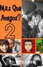Mas Que Amigos? 2 (Akim,GamerBroz y tu) by BizzleFa56