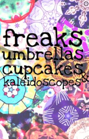 Freaks, Umbrellas, Cupcakes, & Kaleidoscopes
