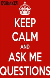 Ask Me Questions by 123Haha321