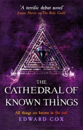 THE CATHEDRAL OF KNOWN THINGS (Book 2 of The Relic Guild) by Edward_Cox