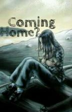Coming Home? by littlehouse4evr