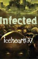 Infected (ON HOLD) by iceheart137
