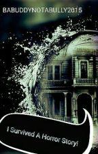 I Survived A Horror Story *unedited version* by BABuddyNotABully2015