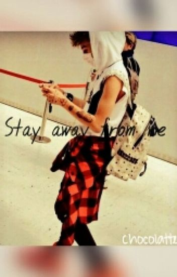 Stay away from me/L.d