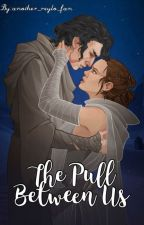 The Pull Between Us - A Reylo FanFiction by another_reylo_fan