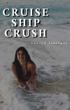 Cruise Ship Crush (Lauren/You) by Misfit_Lovatic
