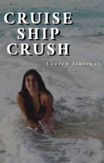 Cruise Ship Crush (Lauren/You)