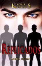 REPLICADOS  by NoraStone1