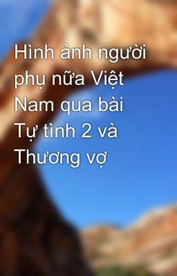 Hình ảnh người phụ nữa Việt Nam qua bài Tự tình 2 và Thương vợ