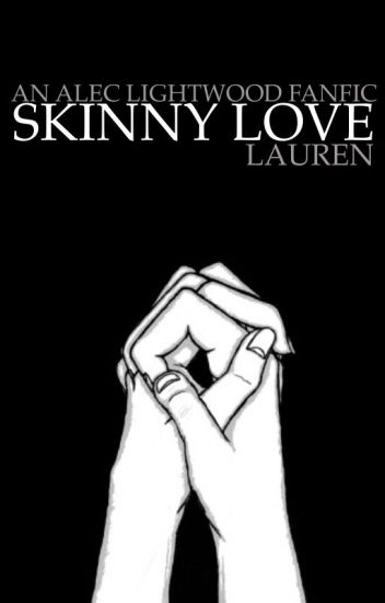 Skinny Love ➳ Alec Lightwood