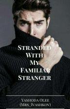 Stranded With My Familiar Stranger by Mrs_Ivashkov