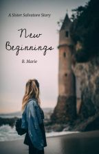 New Beginnings / A Sister Salvatore Story [Rewriting] by xx_bmbxx_