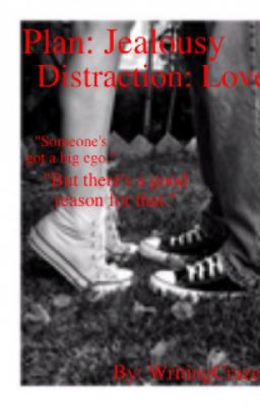 Plan: Jealousy. Distraction: Love.